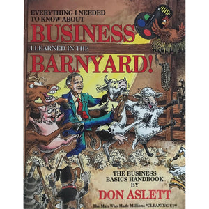 Everything I Needed To Know About Business I learned In The Barnyard - Don Aslett
