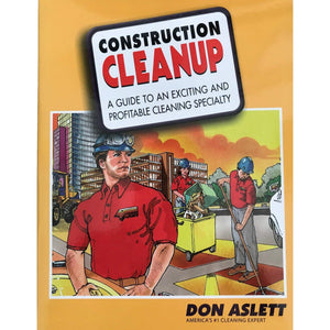 Construction Cleanup: A Guide To Exciting & Professional Cleaning Specialty - Don Aslett