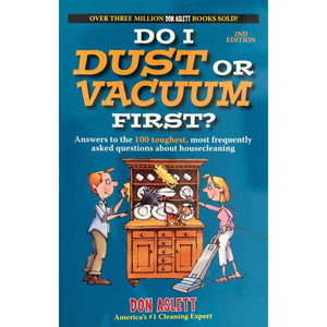 Do I Dust Or Vacuum First? Answers To The 100 Toughest Most Frequently Asked Questions About Housecleaning - Don Aslett