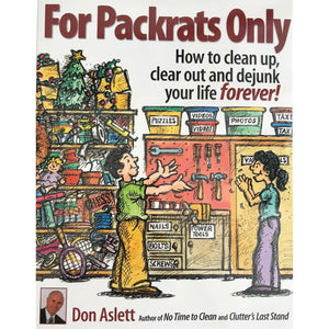 For Packrats Only: How To Clean Up, Clear Out, And Dejunk Your Life