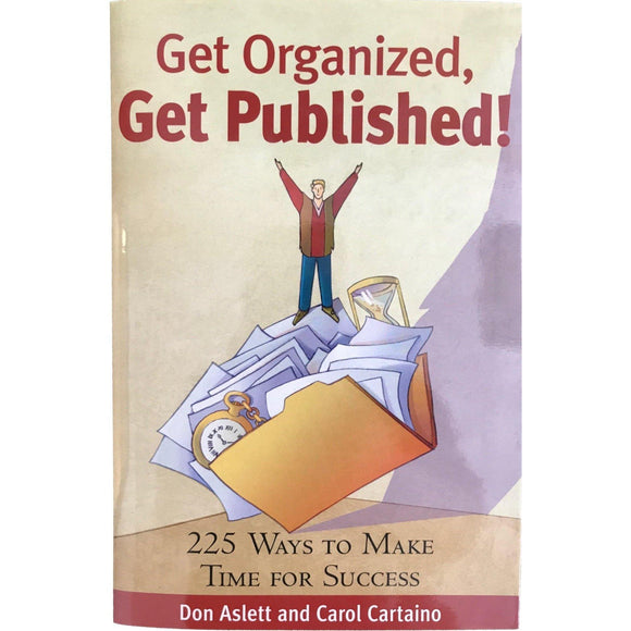 Get Organized, Get Published 50 Ways To Make Time For Success