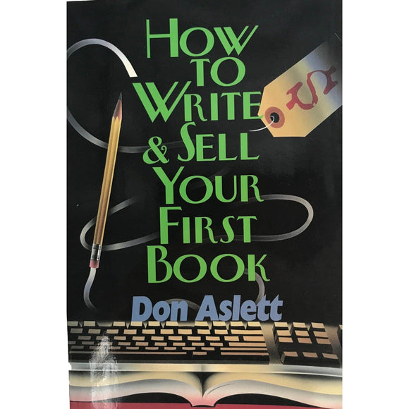 How To Write And Sell Your First Book - Don Aslett