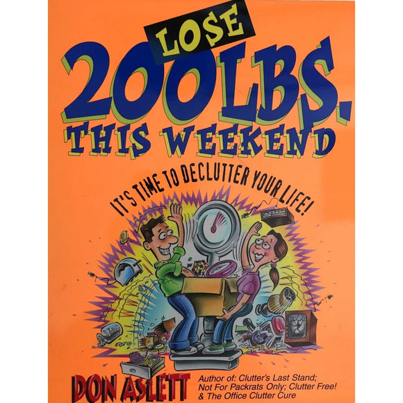Lose 200 LBS This Weekend: It's Time To Declutter Your Life - Don Aslett