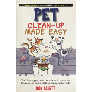 Pet Clean-Up Made Easy: Tackle Any Pet Mess, Any Time In A Snap - From Stains And Smells To Fleas And Furballs - Don Aslett