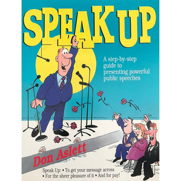 Speak Up: A Step-By-Step Guide To Presenting Powerful Public Speeches - Don Aslett