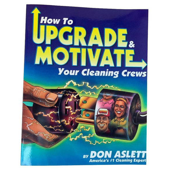 How To Upgrade & Motivate Your Cleaning Crews - Don Aslett