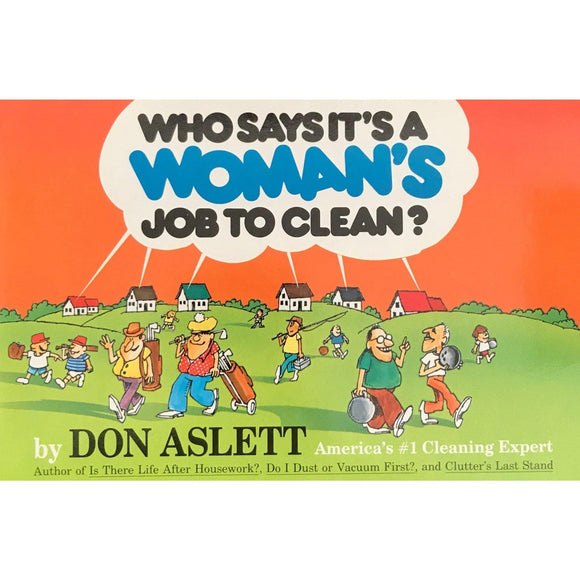 Who Says It's A Woman's Job To Clean? - Don Aslett