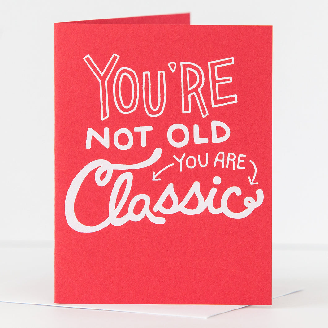 you're not old you're classic birthday card in red by exit343design