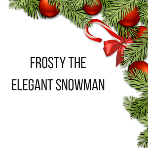 Christmas Special - Frosty the Elegant Snowman