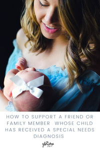 Supporting Someone Whose Child Has Received a Special Needs Diagnosis