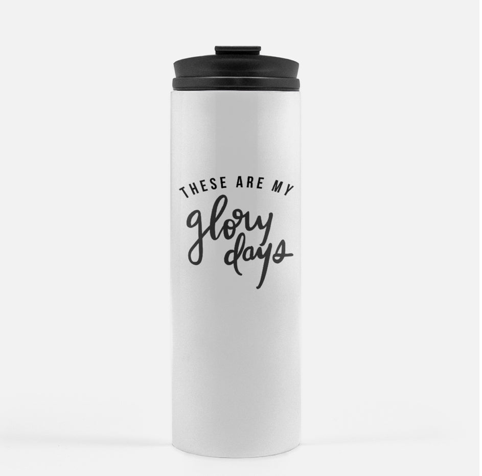 These are My Glory Days Thermal Tumbler | 16 oz.