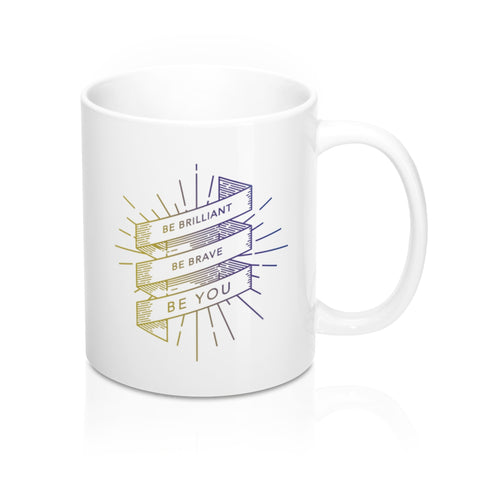 "BRAVE Collection ""Be Brilliant, Be Brave, Be You"" Mug 11oz"