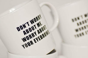 Don't Worry about Me Mug