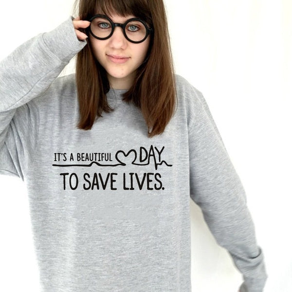 """Its A Beautiful Day To Save Lives ""Greys Sweatshirt Womens Long Sleeve Shirt Tumblr"