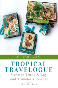 August Graphic 45 Monthly Class Series Vol 8- Tropical Travelogue Steamer Trunk & Tag, and Traveler's Journal