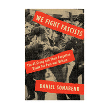 Load image into Gallery viewer, We Fight Fascists: The 43 Group and Their Forgotten Battle for Post-war Britain – Daniel Sonabend