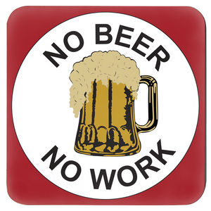 No Beer No Work Coasters