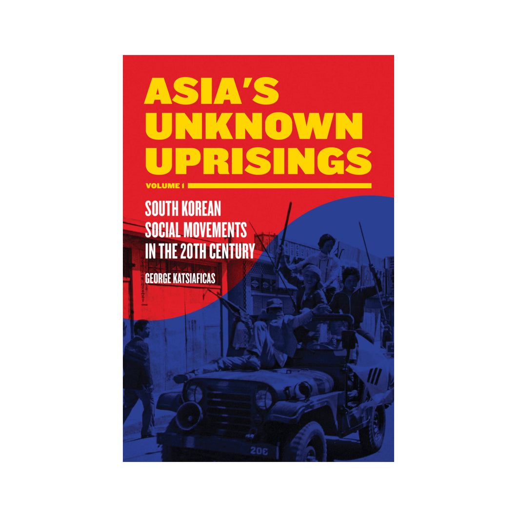 Asia's Unknown Uprisings Volume 1 - George Katsiaficas