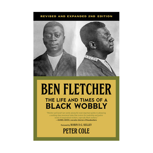 Ben Fletcher: The Life and Times of a Black Wobbly – Peter Cole