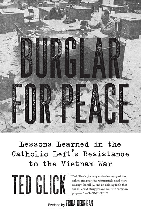 Burglar for Peace: Lessons Learned in the Catholic Left's Resistance to the Vietnam War – Ted Glick