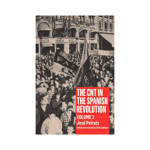 The CNT in the Spanish Revolution: Volume 2 - José Peirats