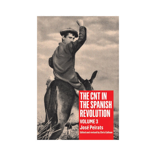 The CNT in the Spanish Revolution: Volume 3 - José Peirats