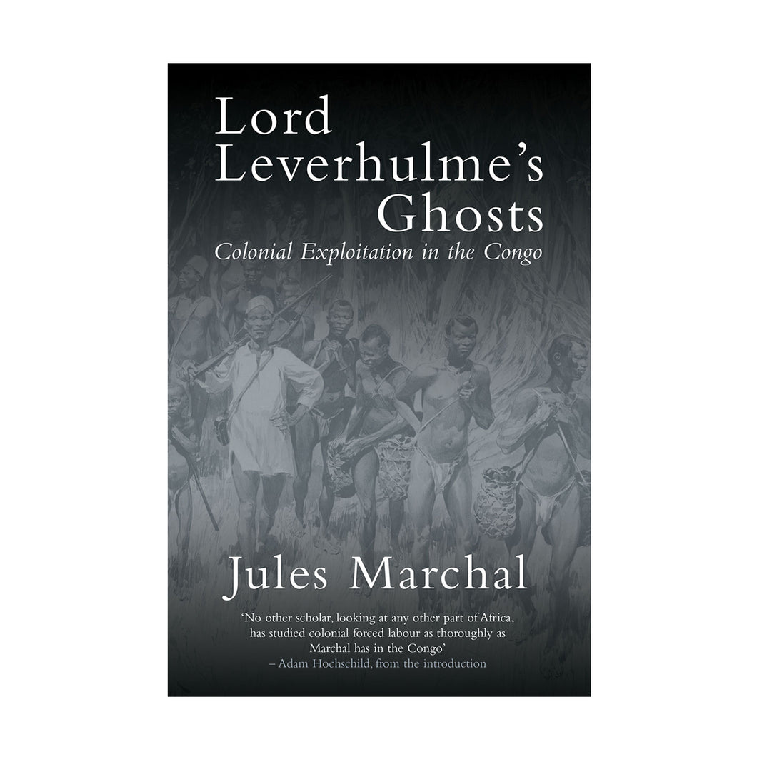 Lord Leverhulme's Ghosts: Colonial Exploitation in the Congo – Jules Marchal