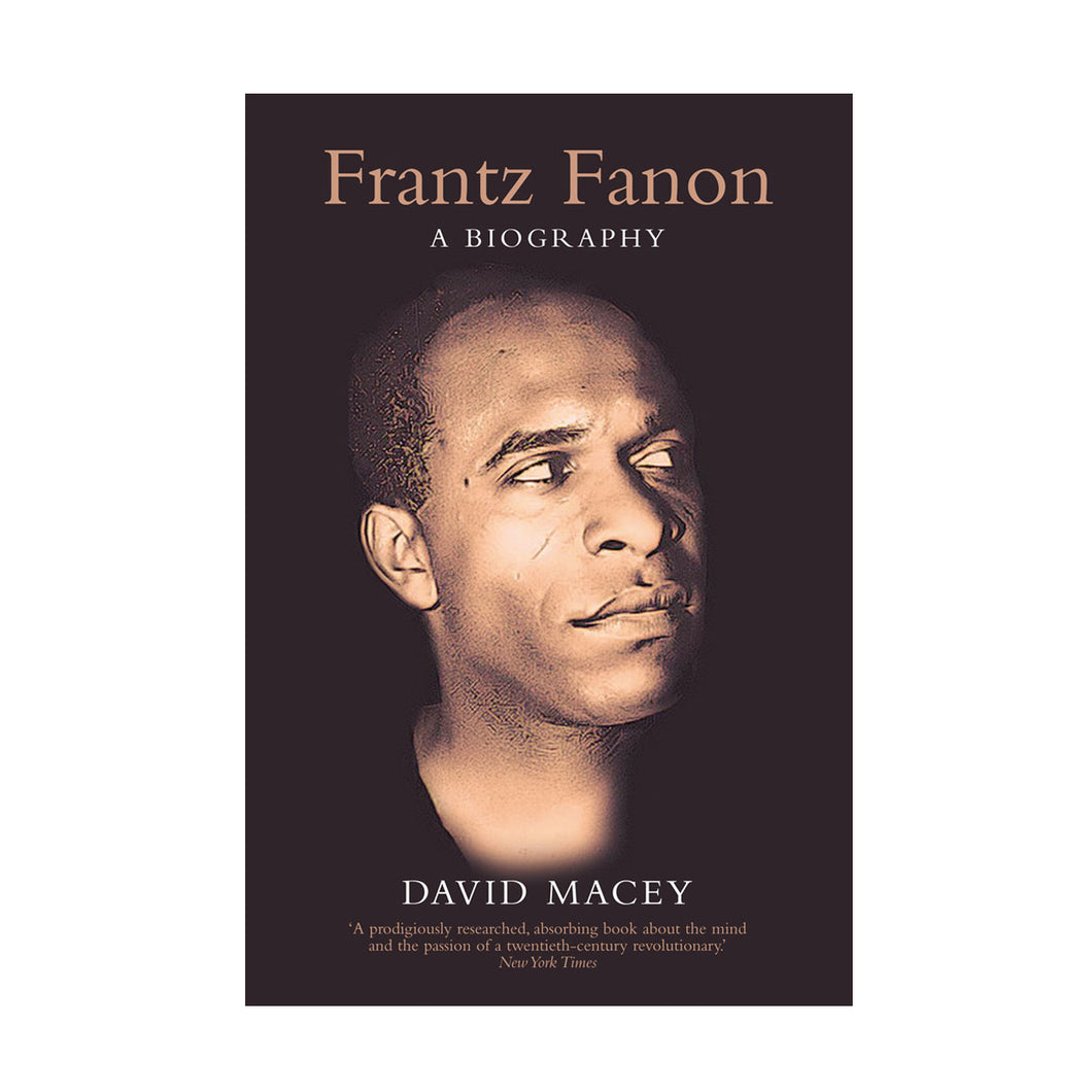 Frantz Fanon: A Biography – David Macey