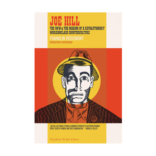 Joe Hill: The IWW & the Making of a Revolutionary Workingclass Counterculture