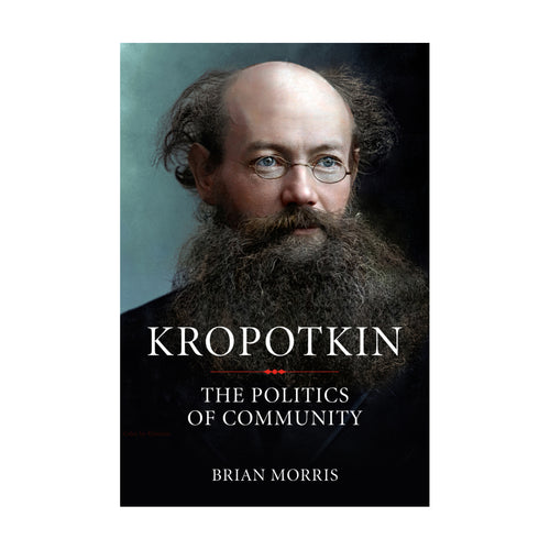 Kropotkin: The Politics of Community – Brian Morris