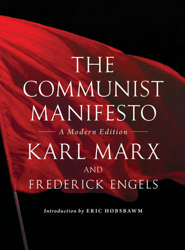 The Communist Manifesto: A Modern Edition – Karl Marx and Frederick Engels