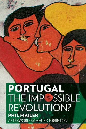Portugal: The Impossible Revolution? – Phil Mailer