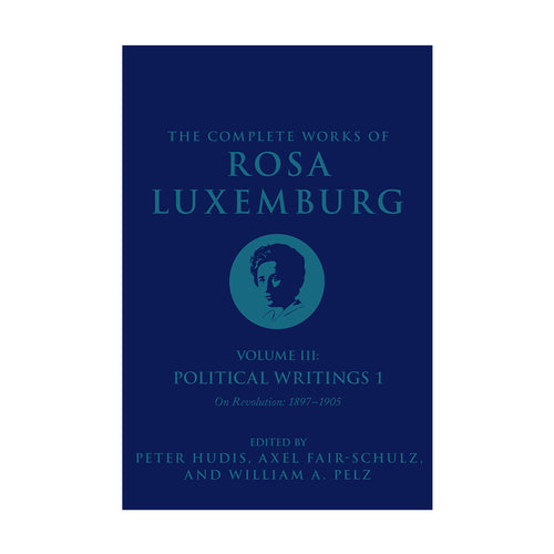 The Complete Works of Rosa Luxemburg, Volume III (Hardback)