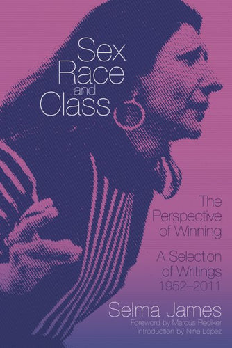 Sex, Race, and Class—The Perspective of Winning: A Selection of Writings 1952-2011 – Selma James