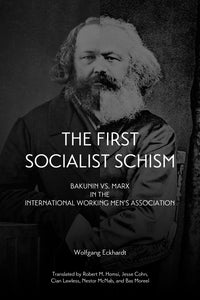 The First Socialist Schism: Bakunin vs. Marx in the International Working Men's Association – Wolfgang Eckhardt