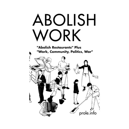 "Abolish Work: ""Abolish Restaurants"" + ""Work, Community, Politics, War"" – prole.info"