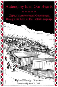 Autonomy Is in Our Hearts: Zapatista Autonomous Government through the Lens of the Tsotsil Language – Dylan Eldredge Fitzwater