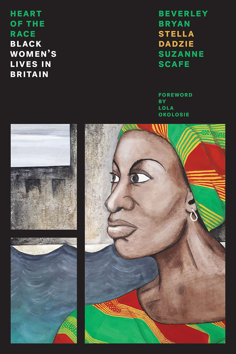 The Heart of the Race: Black Women's Lives in Britain – Beverley Bryan, Stella Dadzie, and Suzanne Scafe