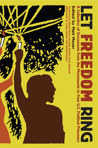 Let Freedom Ring: A Collection of Documents from the Movements to Free U.S. Political Prisoners – Matt Meyer