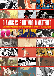 Playing as if the World Mattered: An Illustrated History of Activism in Sports – Gabriel Kuhn