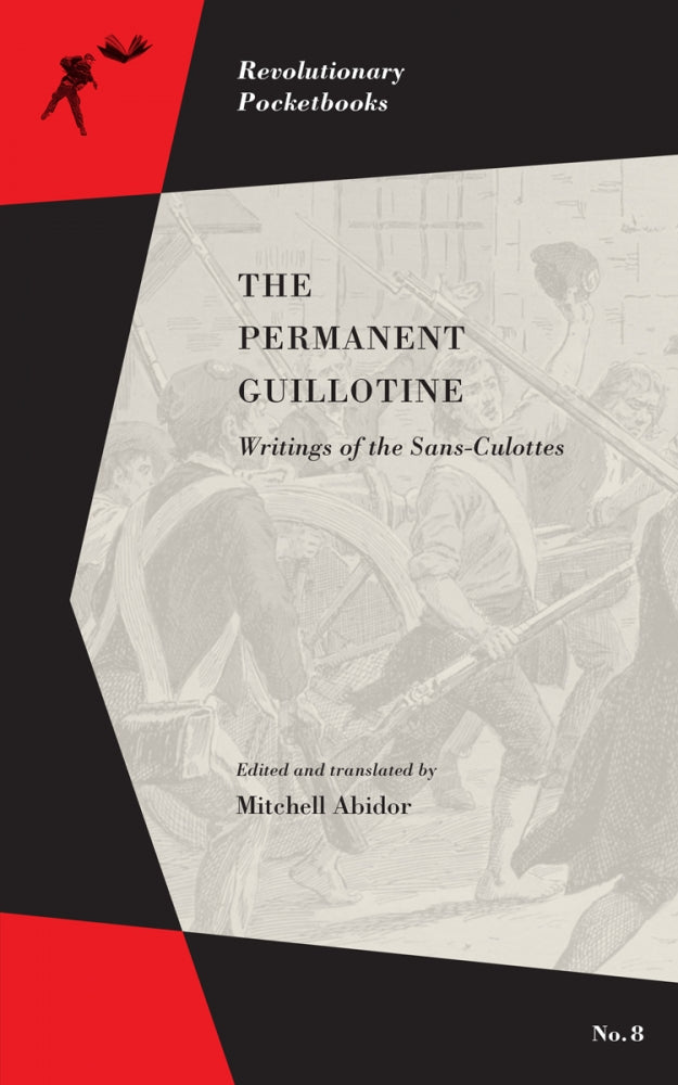 The Permanent Guillotine: Writings of the Sans-Culottes – Mitchell Abidor, ed