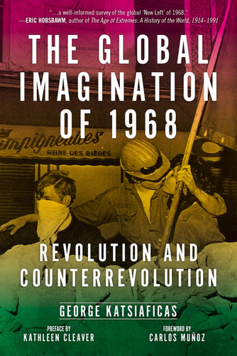 The Global Imagination of 1968: Revolution and Counterrevolution - George Katsiaficas