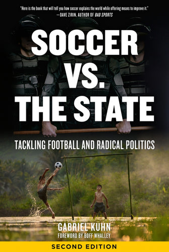 Soccer vs. the State: Tackling Football and Radical Politics – Gabriel Kuhn