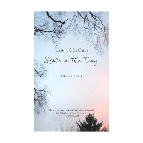 Late in the Day: Poems 2010-2014 – Ursula K. Le Guin