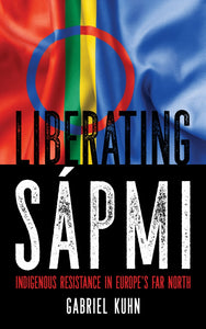 Liberating Sápmi: Indigenous Resistance in Europe's Far North – Gabriel Kuhn
