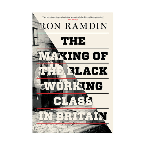 The Making of the Black Working Class in Britain – Ron Ramdin