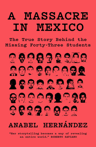 A Massacre in Mexico: The True Story Behind the Missing Forty-Three Students – Anabel Hernández