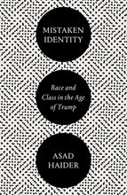 Load image into Gallery viewer, Mistaken Identity: Race and Class in the Age of Trump – Asad Haider