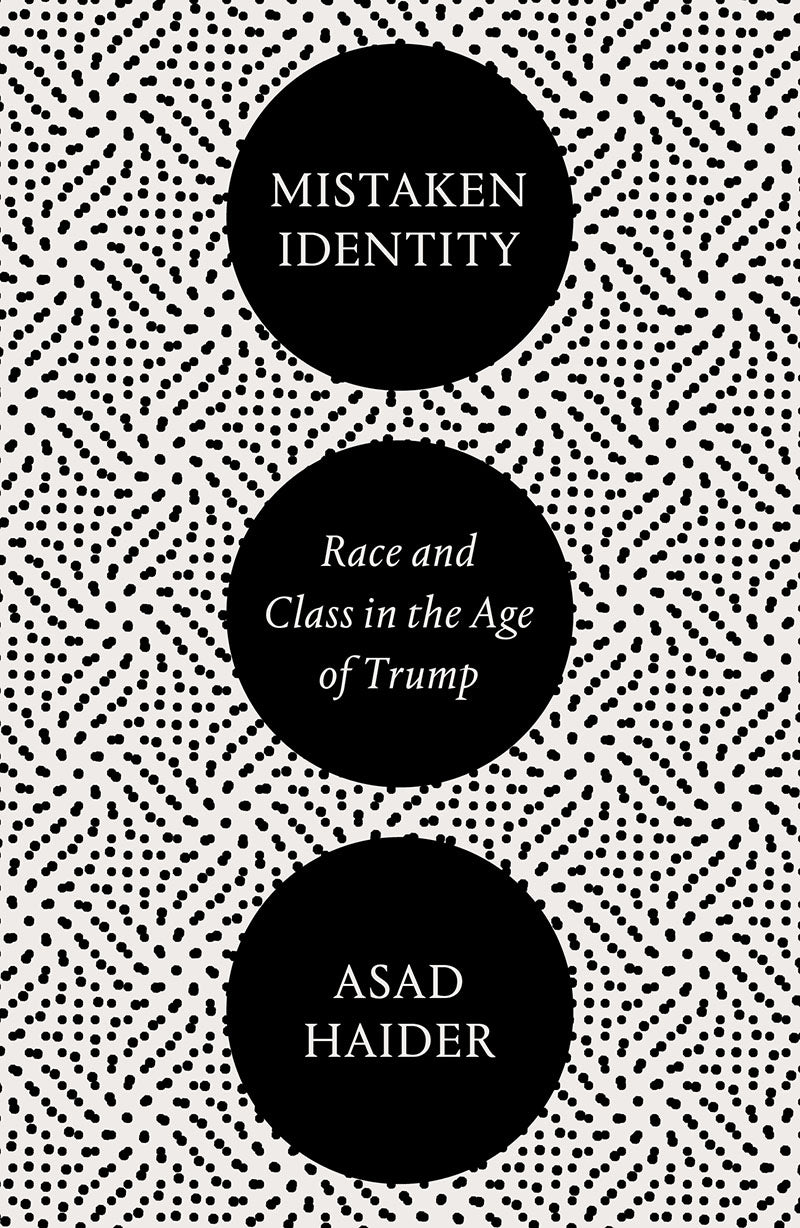 Mistaken Identity: Race and Class in the Age of Trump – Asad Haider