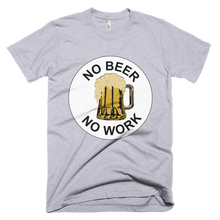 No Beer No Work Unisex T-Shirt